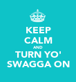 KEEP CALM AND TURN YO' SWAGGA ON - Personalised Poster large