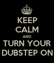 KEEP CALM AND TURN YOUR DUBSTEP ON - Personalised Poster large