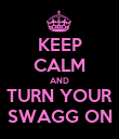 KEEP CALM AND TURN YOUR SWAGG ON - Personalised Poster large