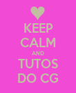 KEEP CALM AND TUTOS DO CG - Personalised Poster large