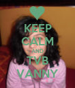 KEEP CALM AND TVB VANNY - Personalised Poster large