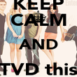 KEEP CALM AND TVD this FIDAY - Personalised Poster large