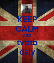 KEEP CALM AND tvtttb daly - Personalised Poster small