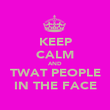 KEEP CALM AND TWAT PEOPLE IN THE FACE - Personalised Poster large