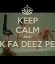 KEEP CALM AND TWERK FA DEEZ PENNIES  - Personalised Poster large