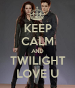 KEEP CALM AND TWILIGHT LOVE U - Personalised Poster large