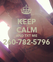 KEEP CALM AND TXT ME 260-782-5796  - Personalised Poster large