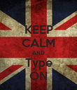 KEEP CALM AND Type ON - Personalised Poster large