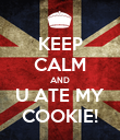 KEEP CALM AND U ATE MY COOKIE! - Personalised Poster large