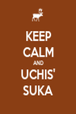 KEEP CALM AND UCHIS' SUKA - Personalised Poster large