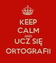 KEEP CALM AND UCZ SIĘ ORTOGRAFII - Personalised Poster large
