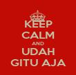 KEEP CALM AND UDAH GITU AJA - Personalised Poster large