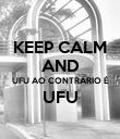 KEEP CALM AND UFU AO CONTRÁRIO É UFU  - Personalised Poster large