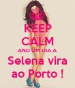 KEEP CALM AND UM DIA A Selena vira ao Porto ! - Personalised Poster large