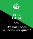 KEEP CALM AND Um Por Todos  e Todos Por quem? - Personalised Poster large