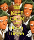 KEEP CALM AND Umpa  Lumpa  - Personalised Large Wall Decal