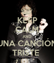 KEEP CALM AND UNA CANCIÓN TRISTE  - Personalised Poster large