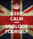 KEEP CALM AND UNBLOCK YOURSELF - Personalised Poster large