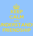 KEEP CALM AND UNDERSTANDS FRIENDSHIP - Personalised Poster large