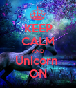 KEEP CALM AND Unicorn  ON - Personalised Poster large