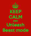 KEEP CALM AND Unleash Beast mode - Personalised Poster large