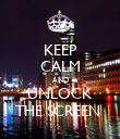 KEEP CALM AND UNLOCK THE SCREEN  - Personalised Poster large