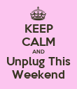 KEEP CALM AND Unplug This Weekend - Personalised Poster large
