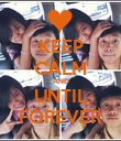 KEEP CALM AND UNTIL FOREVER - Personalised Poster large
