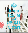 keep CALM and UP ALL NIGHT - Personalised Poster large