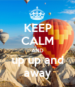 KEEP CALM AND up up and away - Personalised Poster large