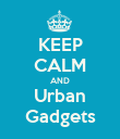 KEEP CALM AND Urban Gadgets - Personalised Poster large