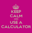 KEEP CALM AND USE A CALCULATOR - Personalised Poster large