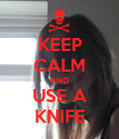 KEEP CALM AND USE A KNIFE - Personalised Poster large