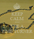 KEEP CALM AND USE A TIME TURNER - Personalised Poster large