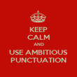 KEEP CALM AND USE AMBITIOUS PUNCTUATION - Personalised Poster large