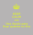 KEEP CALM AND Use Apolo para ficar quente no frio - Personalised Poster large