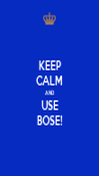 KEEP CALM AND  USE BOSE! - Personalised Poster large