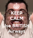KEEP CALM AND Use BRITISH  Airways - Personalised Poster large