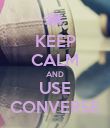 KEEP CALM AND USE CONVERSE - Personalised Poster large
