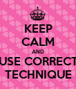 KEEP CALM AND USE CORRECT TECHNIQUE - Personalised Poster large