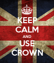 KEEP CALM AND USE CROWN - Personalised Poster large