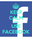 KEEP CALM AND USE FACEBOOK - Personalised Poster large
