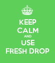 KEEP CALM AND USE FRESH DROP - Personalised Poster large