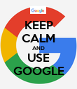 KEEP CALM AND USE GOOGLE - Personalised Poster large