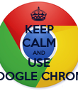 KEEP CALM AND USE GOOGLE CHROME - Personalised Poster large