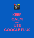 KEEP CALM AND USE GOOGLE PLUS - Personalised Poster large