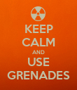 KEEP CALM AND USE GRENADES - Personalised Poster small