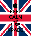 KEEP CALM AND USE I-PAD3 - Personalised Poster large