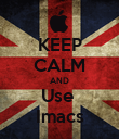 KEEP CALM AND Use  Imacs - Personalised Poster large