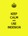 KEEP CALM AND USE  INDESIGN - Personalised Poster small